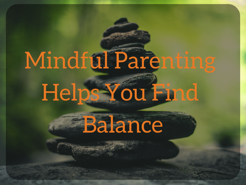 Mindful Parenting is About Achieving Balance