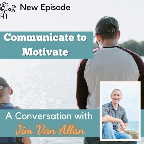 Ep. 63 – Communicate to Motivate with Jim Van Allan