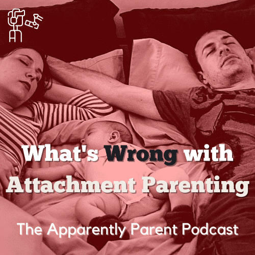 Ep. 60 – What's Wrong with Attachment Parenting (part 1)